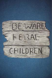 Beware feral children $20